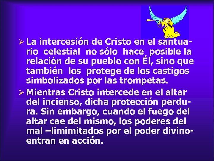 Ø La intercesión de Cristo en el santua- rio celestial no sólo hace posible