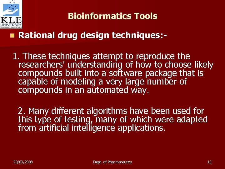 Bioinformatics Tools n Rational drug design techniques: - 1. These techniques attempt to reproduce