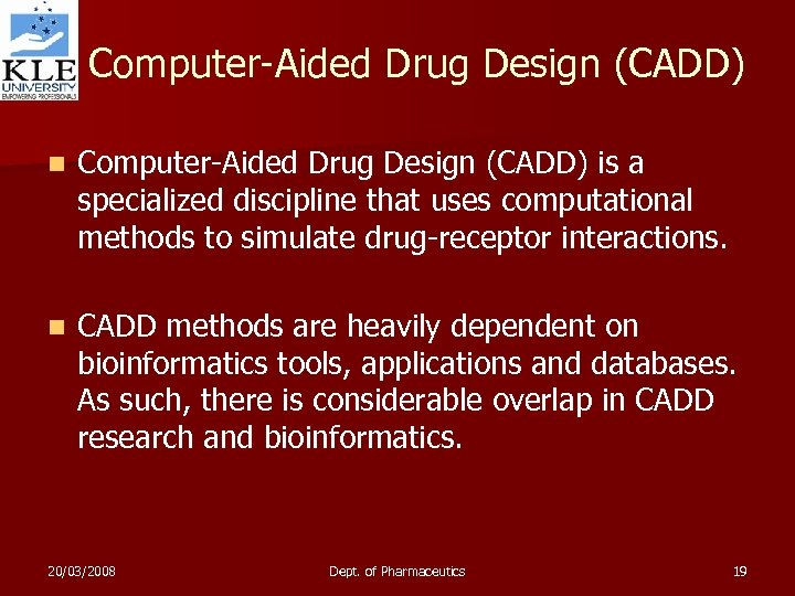 Computer-Aided Drug Design (CADD) n Computer-Aided Drug Design (CADD) is a specialized discipline that