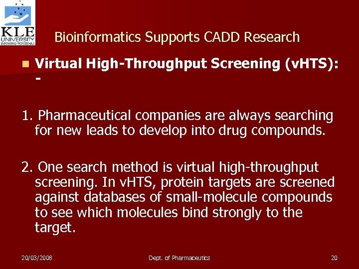 Bioinformatics Supports CADD Research n Virtual High-Throughput Screening (v. HTS): - 1. Pharmaceutical companies