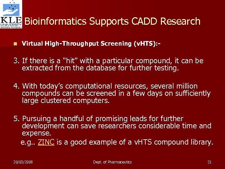 Bioinformatics Supports CADD Research n Virtual High-Throughput Screening (v. HTS): - 3. If there