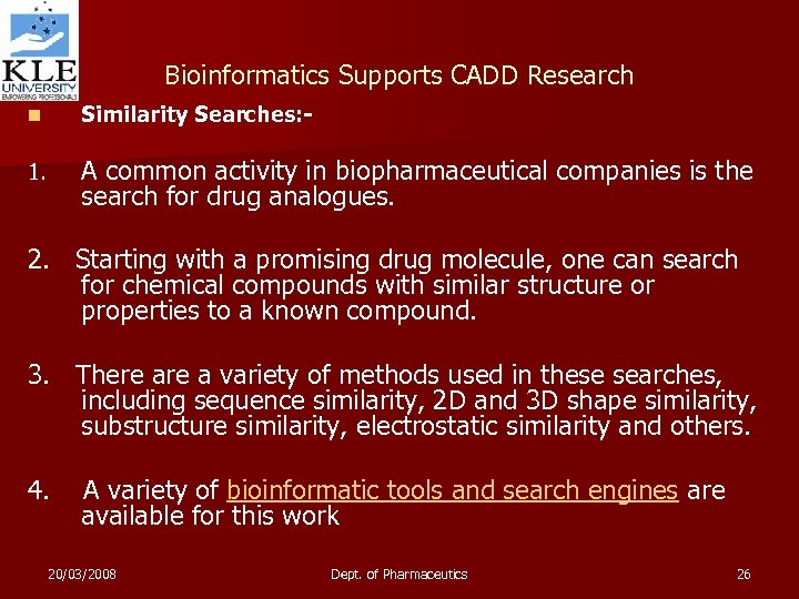 Bioinformatics Supports CADD Research n Similarity Searches: - 1. A common activity in biopharmaceutical