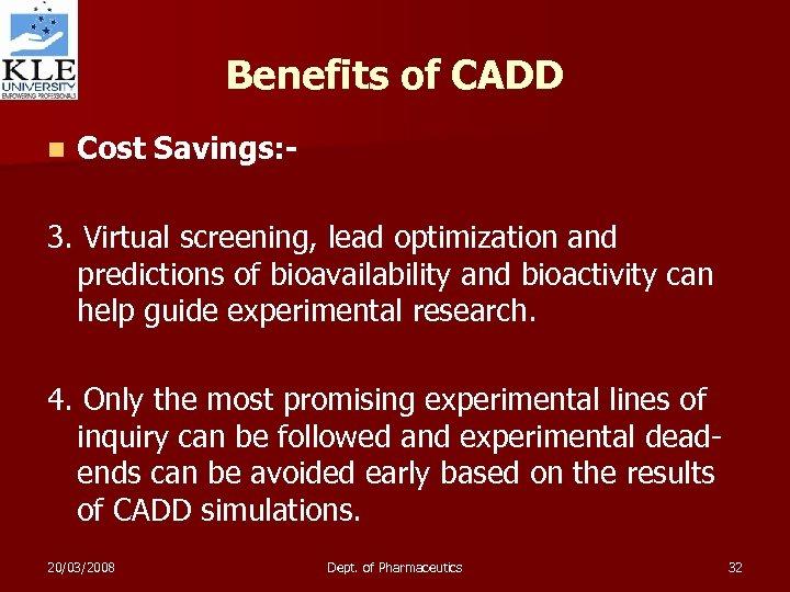 Benefits of CADD n Cost Savings: - 3. Virtual screening, lead optimization and predictions