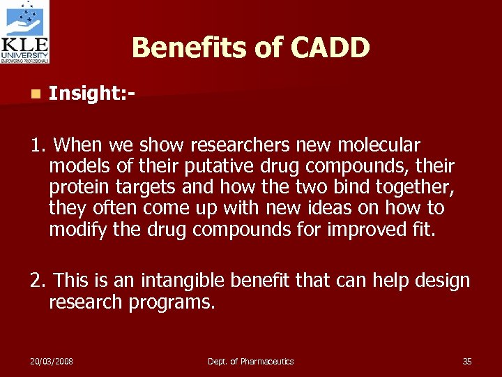 Benefits of CADD n Insight: - 1. When we show researchers new molecular models