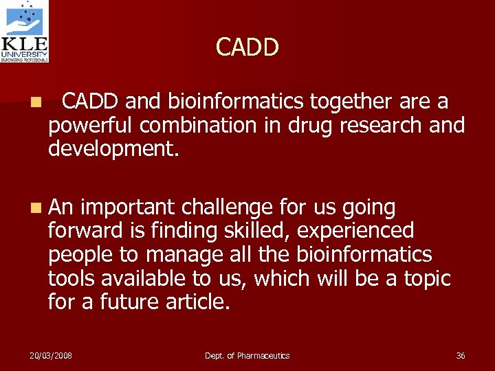 CADD n CADD and bioinformatics together are a powerful combination in drug research and