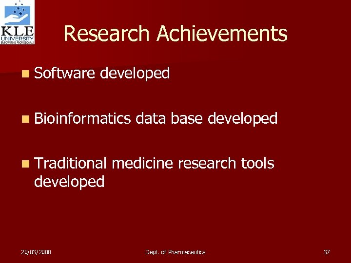 Research Achievements n Software developed n Bioinformatics data base developed n Traditional medicine research