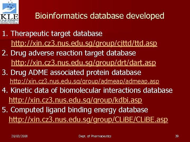 Bioinformatics database developed 1. Therapeutic target database http: //xin. cz 3. nus. edu. sg/group/cjttd/ttd.