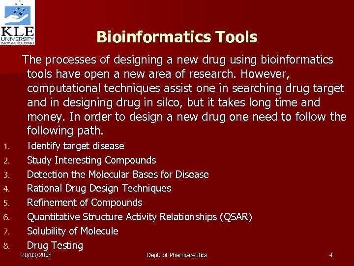 Bioinformatics Tools The processes of designing a new drug using bioinformatics tools have open