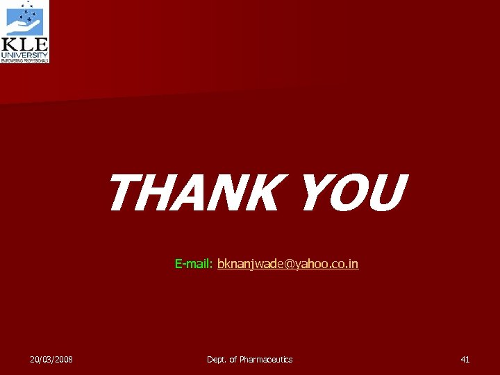 THANK YOU E-mail: bknanjwade@yahoo. co. in 20/03/2008 Dept. of Pharmaceutics 41