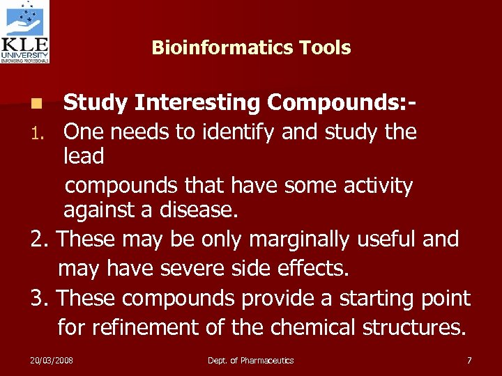 Bioinformatics Tools Study Interesting Compounds: 1. One needs to identify and study the lead