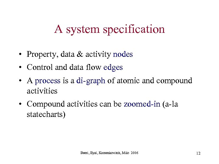 A system specification • Property, data & activity nodes • Control and data flow