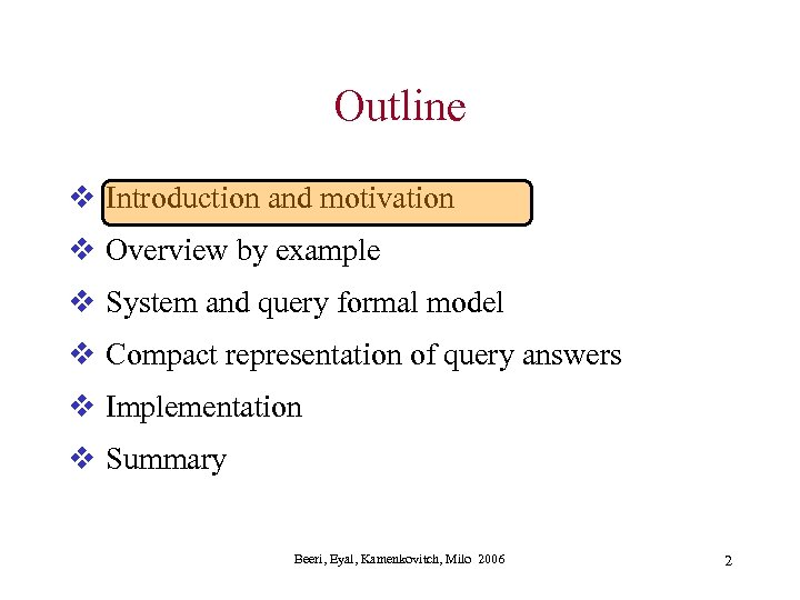 Outline v Introduction and motivation v Overview by example v System and query formal