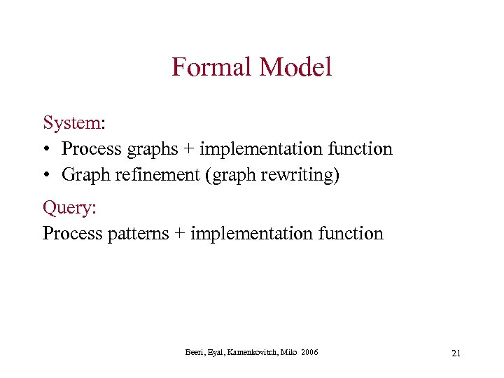 Formal Model System: • Process graphs + implementation function • Graph refinement (graph rewriting)