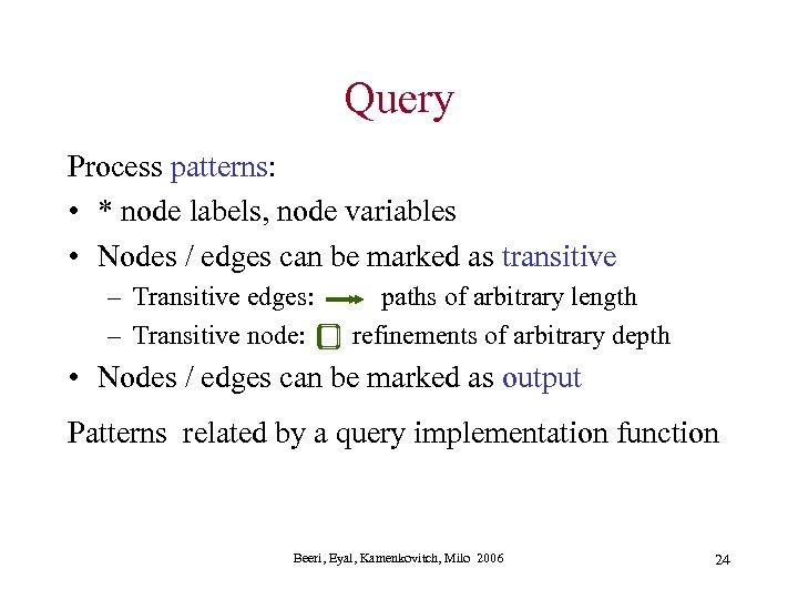 Query Process patterns: • * node labels, node variables • Nodes / edges can