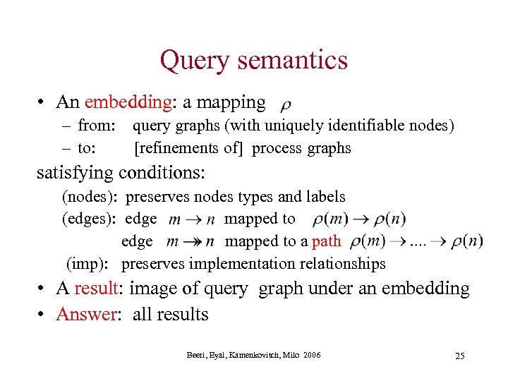 Query semantics • An embedding: a mapping – from: query graphs (with uniquely identifiable