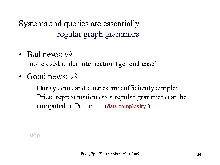 Systems and queries are essentially regular graph grammars • Bad news: not closed under