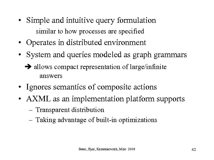 • Simple and intuitive query formulation similar to how processes are specified •