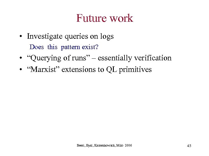 """Future work • Investigate queries on logs Does this pattern exist? • """"Querying of"""