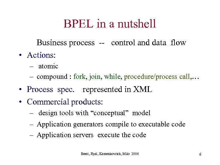 BPEL in a nutshell Business process -- control and data flow • Actions: –