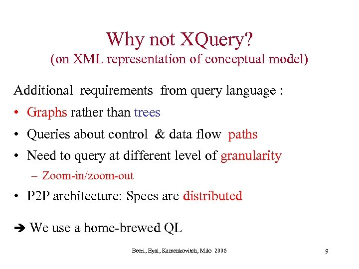 Why not XQuery? (on XML representation of conceptual model) Additional requirements from query language