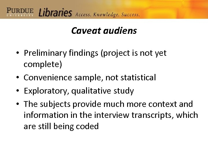 Caveat audiens • Preliminary findings (project is not yet complete) • Convenience sample, not