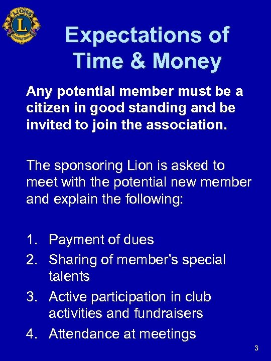Expectations of Time & Money Any potential member must be a citizen in good