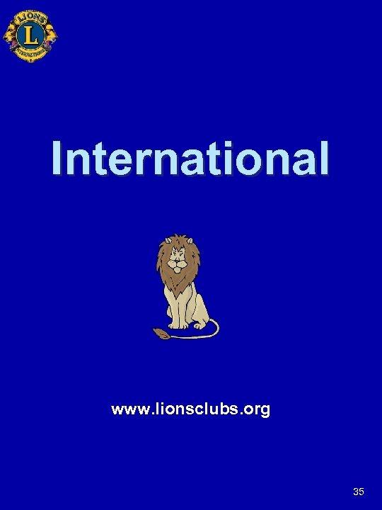 International www. lionsclubs. org 35