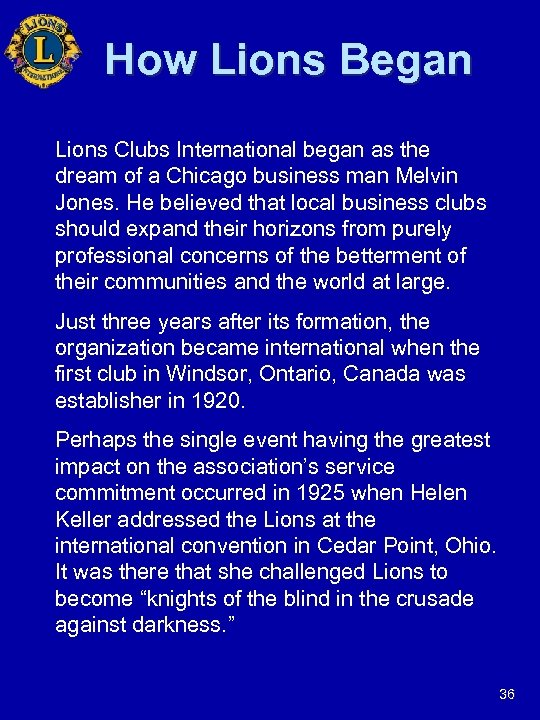 How Lions Began Lions Clubs International began as the dream of a Chicago business