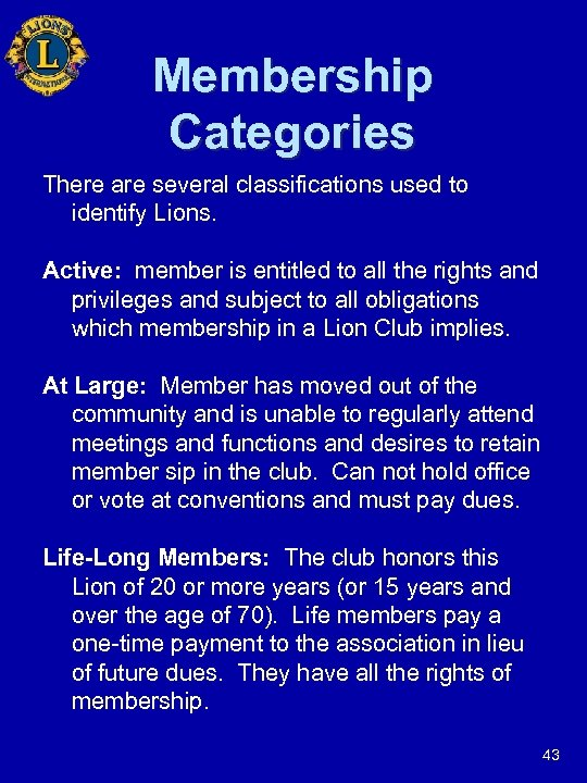 Membership Categories There are several classifications used to identify Lions. Active: member is entitled