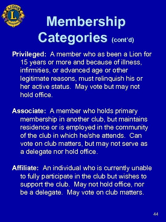 Membership Categories (cont'd) Privileged: A member who as been a Lion for 15 years