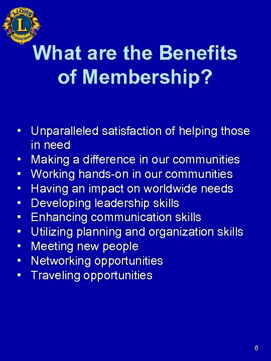 What are the Benefits of Membership? • Unparalleled satisfaction of helping those in need