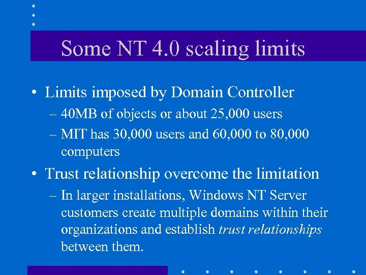 Some NT 4. 0 scaling limits • Limits imposed by Domain Controller – 40