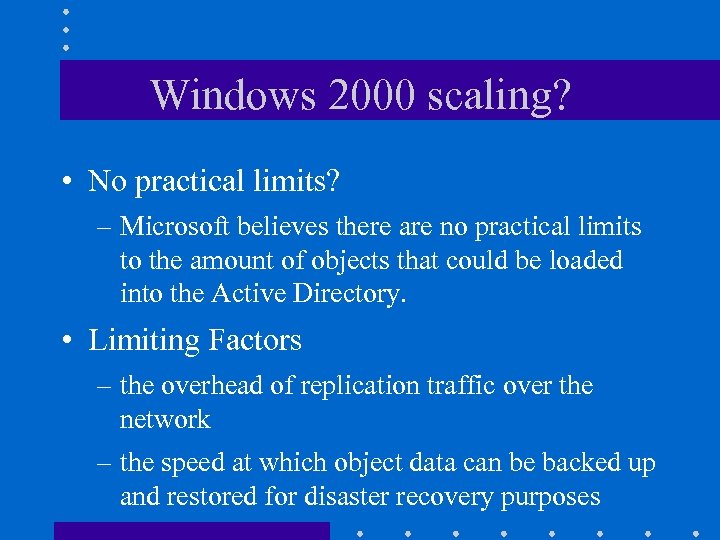 Windows 2000 scaling? • No practical limits? – Microsoft believes there are no practical