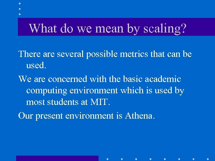 What do we mean by scaling? There are several possible metrics that can be