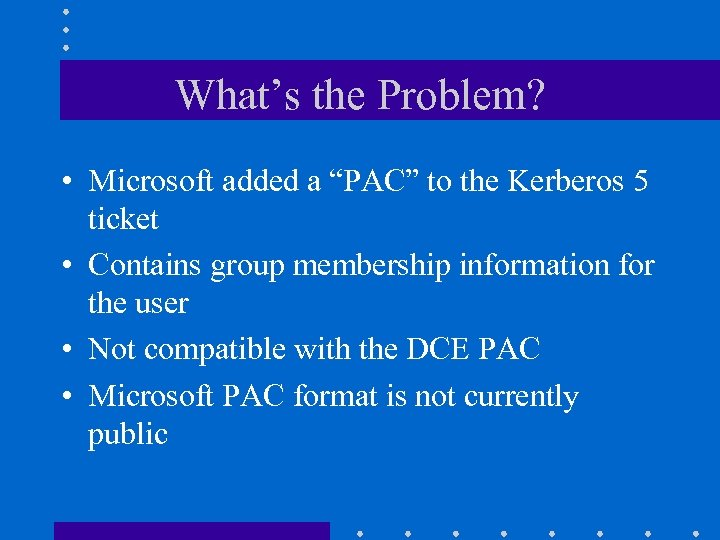 """What's the Problem? • Microsoft added a """"PAC"""" to the Kerberos 5 ticket •"""