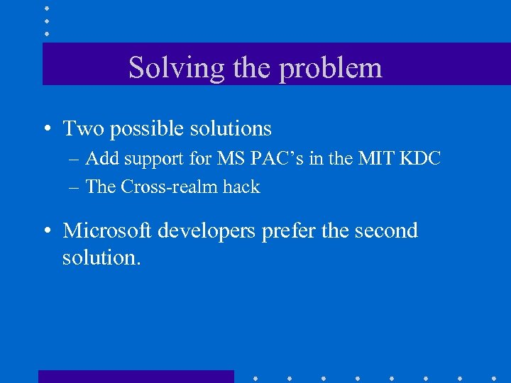 Solving the problem • Two possible solutions – Add support for MS PAC's in