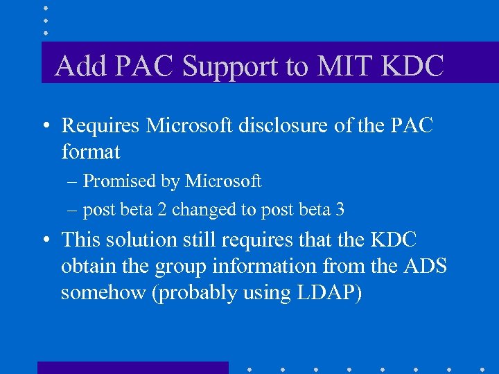 Add PAC Support to MIT KDC • Requires Microsoft disclosure of the PAC format