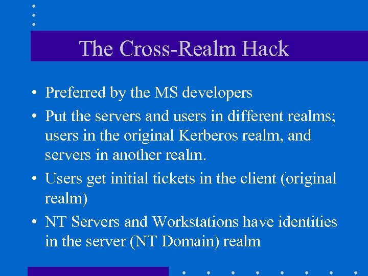 The Cross-Realm Hack • Preferred by the MS developers • Put the servers and