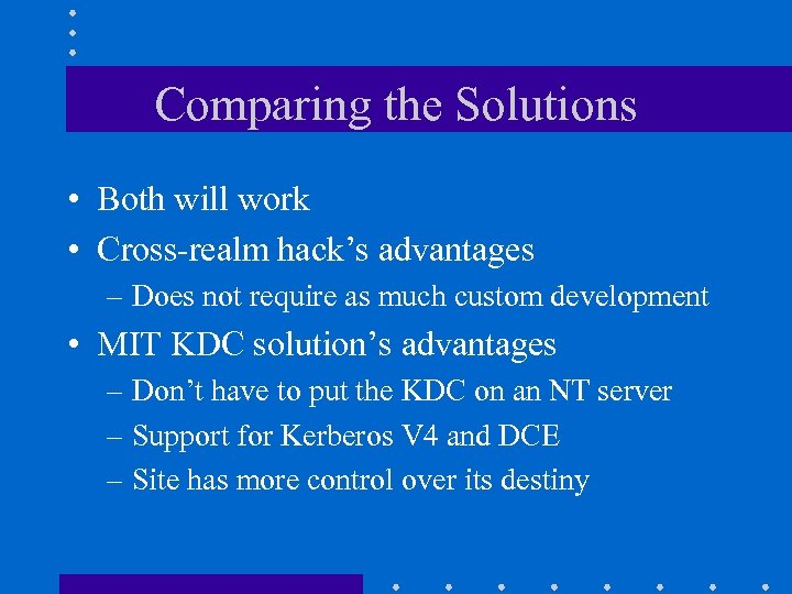 Comparing the Solutions • Both will work • Cross-realm hack's advantages – Does not