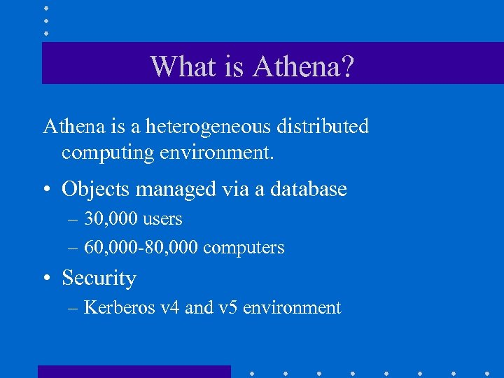 What is Athena? Athena is a heterogeneous distributed computing environment. • Objects managed via
