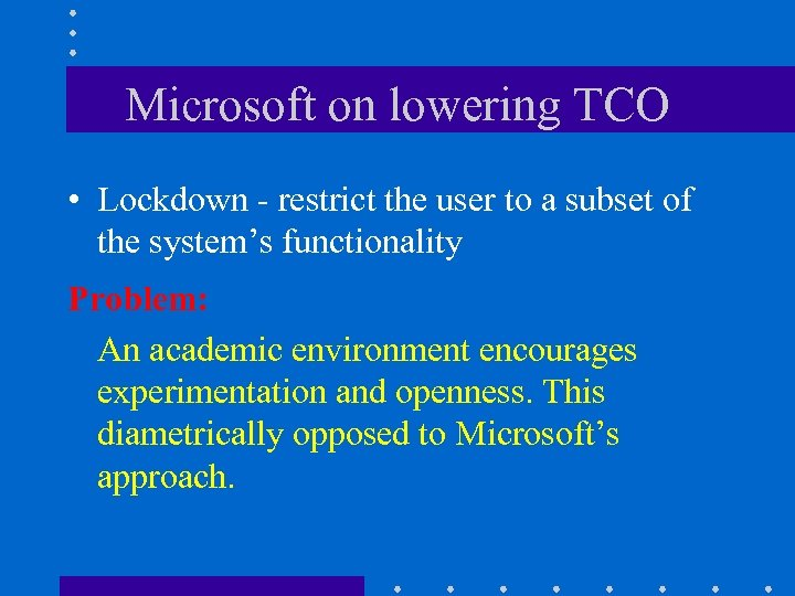 Microsoft on lowering TCO • Lockdown - restrict the user to a subset of
