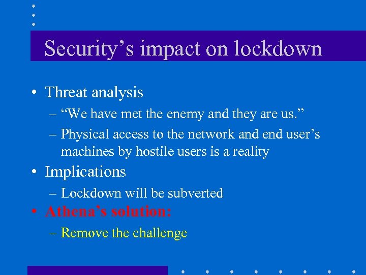 """Security's impact on lockdown • Threat analysis – """"We have met the enemy and"""