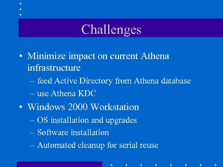 Challenges • Minimize impact on current Athena infrastructure – feed Active Directory from Athena