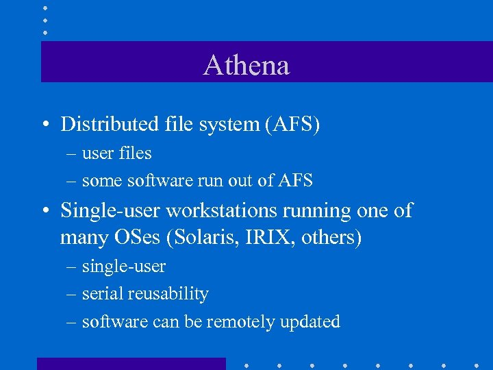 Athena • Distributed file system (AFS) – user files – some software run out