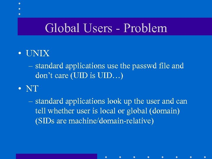 Global Users - Problem • UNIX – standard applications use the passwd file and