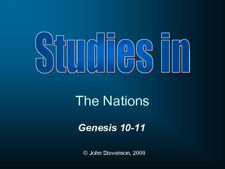 The Nations Genesis 10 -11 © John Stevenson, 2009