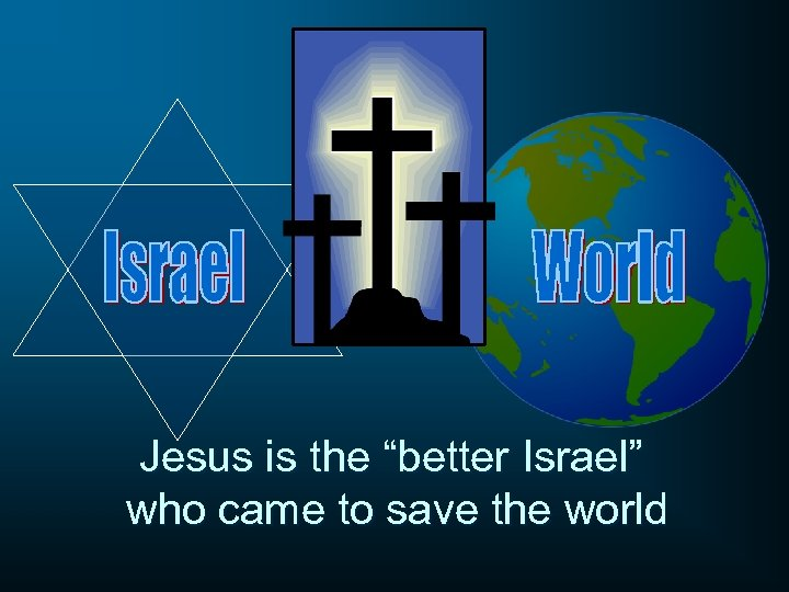 """Jesus is the """"better Israel"""" who came to save the world"""