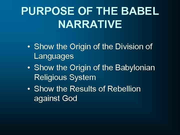 PURPOSE OF THE BABEL NARRATIVE • Show the Origin of the Division of Languages