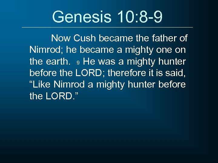 Genesis 10: 8 -9 Now Cush became the father of Nimrod; he became a