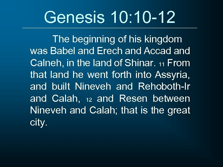 Genesis 10: 10 -12 The beginning of his kingdom was Babel and Erech and